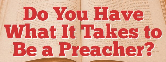 Do You Have What It Takes to Be a Preacher?