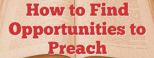 How to Find Opportunities to Preach